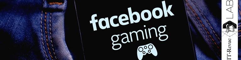 Facebook Gaming et cloud gaming de Facebook - It-revue